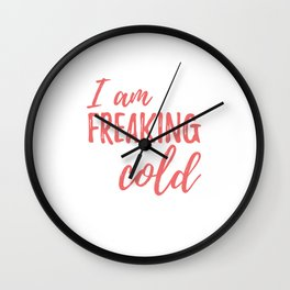 I Am Freaking Cold Wall Clock