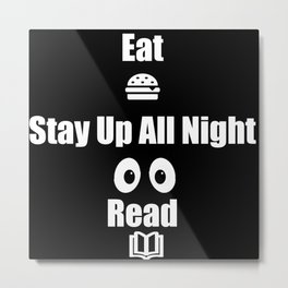 Eat, Stay Up All Night, Read (White) Metal Print