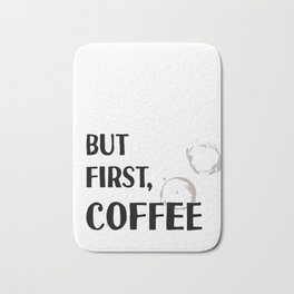 But First, Coffee - Caffeine Addicts Unite! Bath Mat