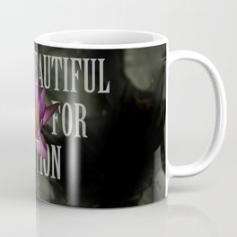 nothing beautiful asks for attention Coffee Mug