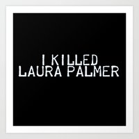 laura palmer Art Prints featuring I Killed Laura Palmer by Laura E.
