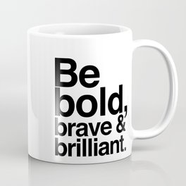 Be Bold, Brave & Brilliant Coffee Mug