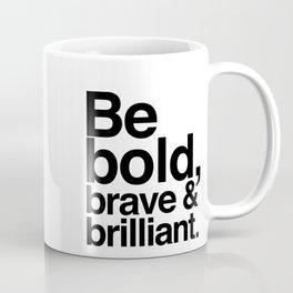 Be Bold, Brave & Brilliant Coffee Mug