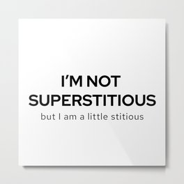 I'm Not Superstitious, but I am a Little Stitious Metal Print