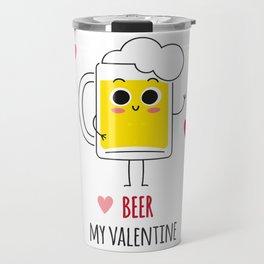 Beer is my valentine new 2018 love cute fun Travel Mug