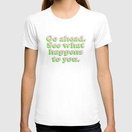 Go Ahead. T-shirt