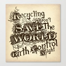 Recycling wont save the World Canvas Print