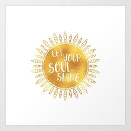 let your soul shine Art Print