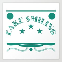 Fake Smiling Quote Perfect gift for anyone who loves to show is honest opinion on things to others. Art Print