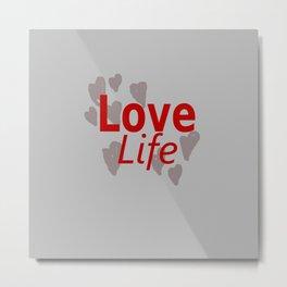 Love Life Metal Print