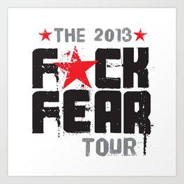 F★CK FEAR (the 2013 tour) Art Print