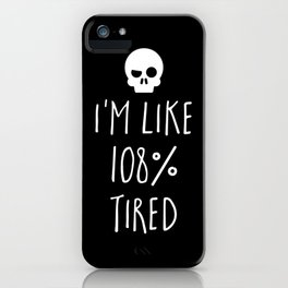 108% Tired Funny Quote iPhone Case