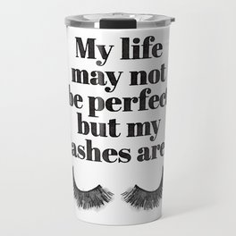 My life may not be perfect, but my lashes are, quote, eyelashes, make up, Makeup, Brows, Eyeliner, Travel Mug