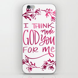 I think God made You for Me iPhone Skin