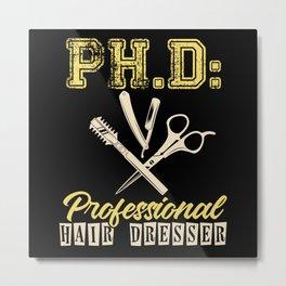 PH.D. Professional Hair Dresser Metal Print