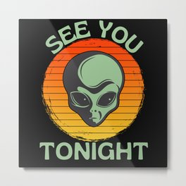 See You Tonight  Grey Alien UFO Metal Print