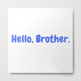Hello, Brother quote in blue Metal Print