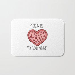pizza is my valentine new 2018 14feb valentines day Bath Mat