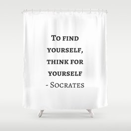 Greek Philosophy Quotes - Socrates - To find yourself think for yourself Shower Curtain