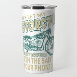 Don't Let My Motorcycle Ride Interfere With The Safety Of Your Phone Call T-shirt Design Biker Travel Mug