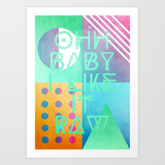 Ohh Baby I Like It Raw Art Print