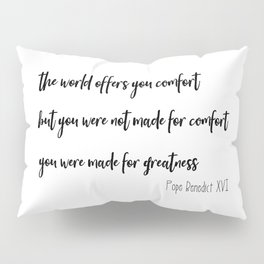 Made for Greatness Pope Benedict quote Pillow Sham