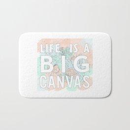 Life is a big canvas Bath Mat