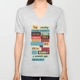 Stop Reading The Text On My T-Shirt Unisex V-Neck