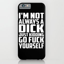 I'm not always a dick funny saying quote iPhone Case