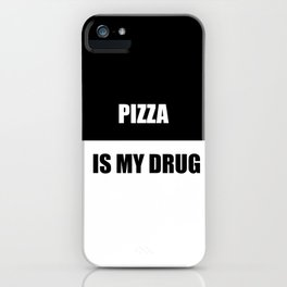 pizza is my drug funny quote iPhone Case