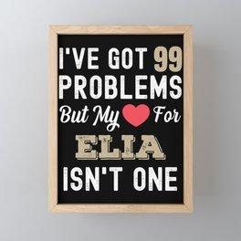 I've Got 99 Problems But My Love For Elia Isn't One Framed Mini Art Print