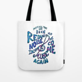 May All That Has Been Reduced To Noise In You Become Music Again Tote Bag