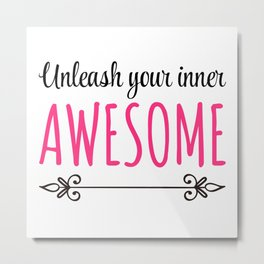 Unleash Inner Awesome Funny Quote Metal Print