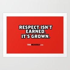 RESPECT ISN'T EARNED. IT'S GROWN. Art Print