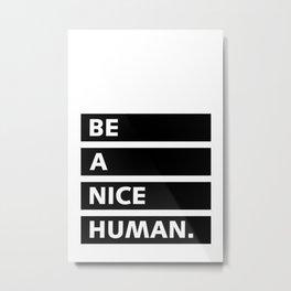 Be A Nice Human Metal Print