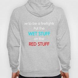 Be a Firefighter: Put Wet Stuff on Red Stuff T-Shirt Hoody