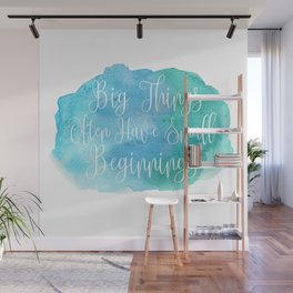 Big Things Often Have Small Beginnings Wall Mural
