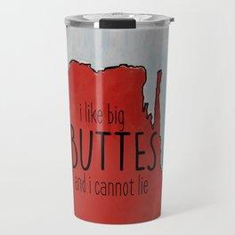 I LIKE BIG BUTTES AND I CANNOT LIE Travel Mug