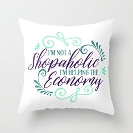 I'm Not a Shopaholic I'm Helping the Economy Throw Pillow