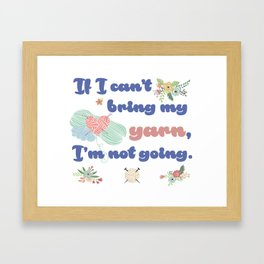 If I can't bring my yarn, Im not going. Framed Art Print