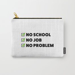 No school No job No problem Carry-All Pouch