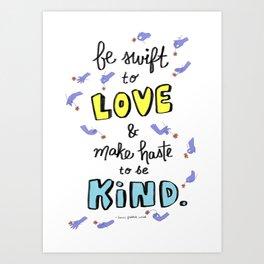 Be Swift to Love Art Print
