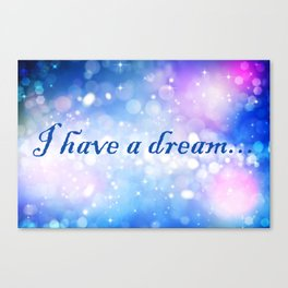 I Have a Dream... Canvas Print