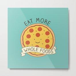 Eat more whole foods! Metal Print