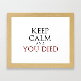 Keep Calm And You Died Framed Art Print
