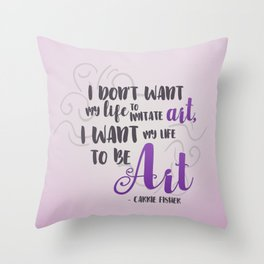 I want my life to be ART. Throw Pillow