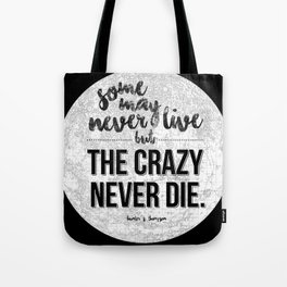 Some may never live, but the crazy never die. Tote Bag