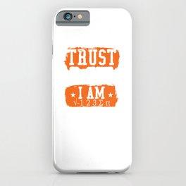 Trust Me I Am Math Teacher School Teach College High School Teaching Education T-shirt Design iPhone Case