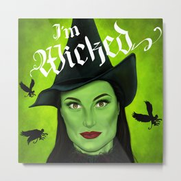 I'm Wicked through and through Metal Print