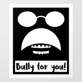 Bully for you! Art Print